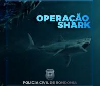 A Polícia Judiciária Civil do Estado de Rondônia, por intermédio da 1ª Delegacia de Polícia Civil do município de Ji-paraná, deflagrou na manhã de hoje, terça-feira 05/11 a Operação Shark...